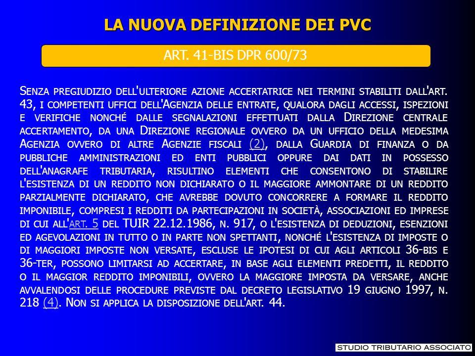 LA NUOVA DEFINIZIONE DEI PVC ART. 41-BIS DPR 600/73 S ENZA PREGIUDIZIO DELL ' ULTERIORE AZIONE ACCERTATRICE NEI TERMINI STABILITI DALL ' ART. 43, I CO