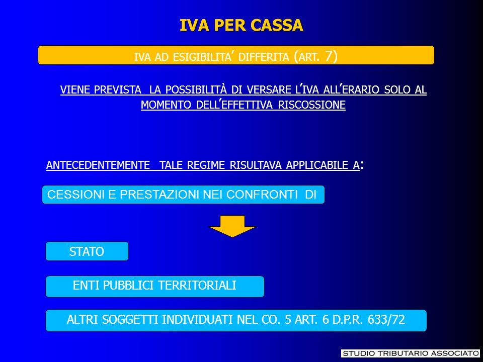 IVA PER CASSA IVA AD ESIGIBILITA DIFFERITA ( ART. 7) STATO CESSIONI E PRESTAZIONI NEI CONFRONTI DI VIENE PREVISTA LA POSSIBILITÀ DI VERSARE L IVA ALL