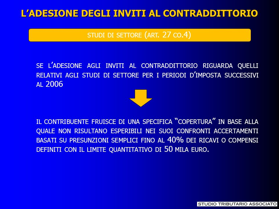 SE L ADESIONE AGLI INVITI AL CONTRADDITTORIO RIGUARDA QUELLI RELATIVI AGLI STUDI DI SETTORE PER I PERIODI D IMPOSTA SUCCESSIVI AL 2006 IL CONTRIBUENTE