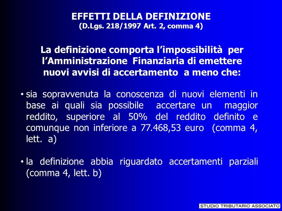 La definizione comporta limpossibilità per lAmministrazione Finanziaria di emettere nuovi avvisi di accertamento a meno che: EFFETTI DELLA DEFINIZIONE (D.Lgs.