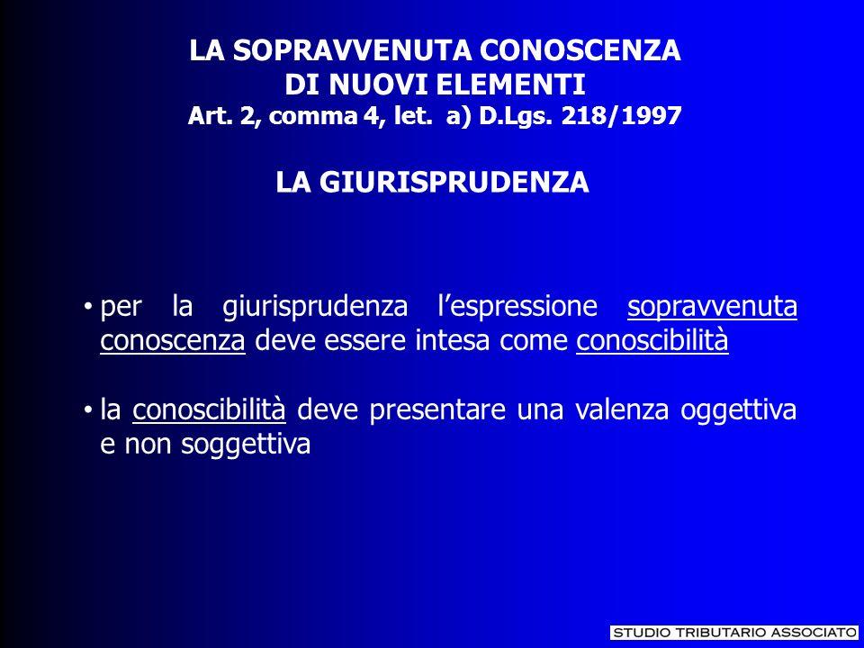 per la giurisprudenza lespressione sopravvenuta conoscenza deve essere intesa come conoscibilità la conoscibilità deve presentare una valenza oggettiva e non soggettiva LA GIURISPRUDENZA LA SOPRAVVENUTA CONOSCENZA DI NUOVI ELEMENTI Art.