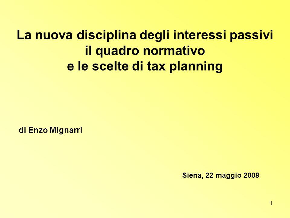 1 La nuova disciplina degli interessi passivi il quadro normativo e le scelte di tax planning di Enzo Mignarri Siena, 22 maggio 2008