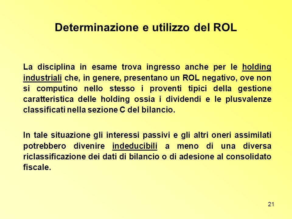 21 Determinazione e utilizzo del ROL La disciplina in esame trova ingresso anche per le holding industriali che, in genere, presentano un ROL negativo