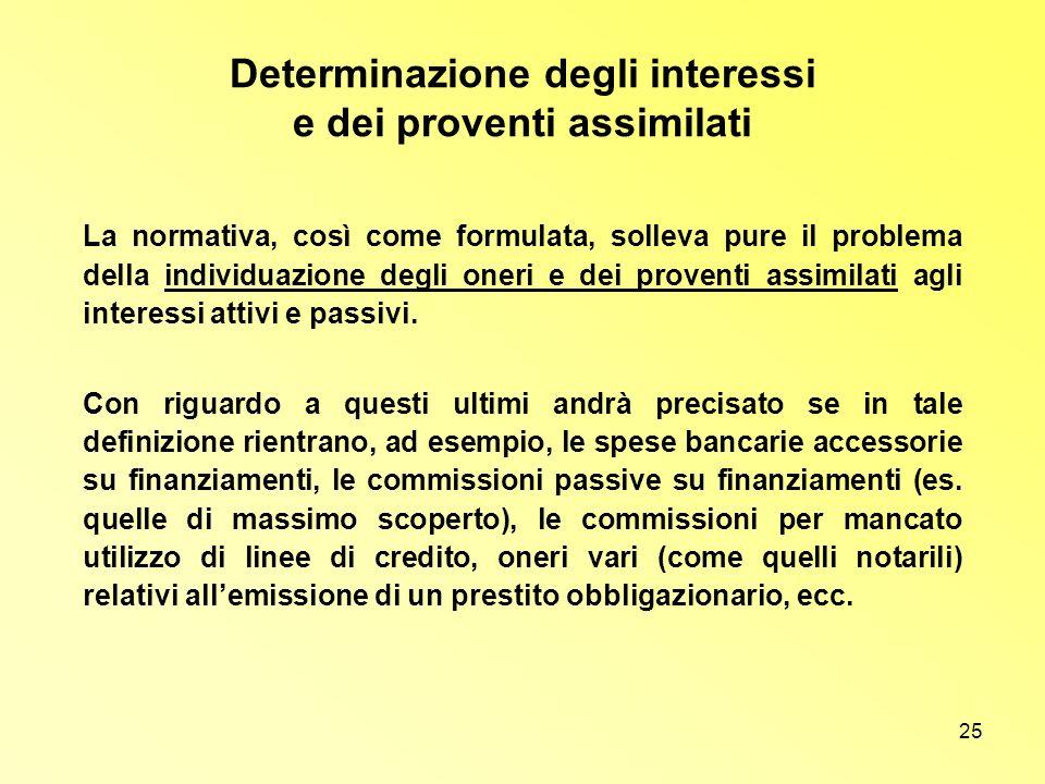 25 Determinazione degli interessi e dei proventi assimilati La normativa, così come formulata, solleva pure il problema della individuazione degli one