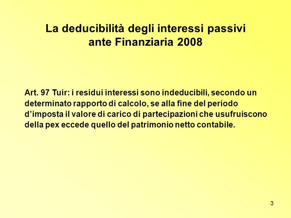 3 La deducibilità degli interessi passivi ante Finanziaria 2008 Art. 97 Tuir: i residui interessi sono indeducibili, secondo un determinato rapporto d