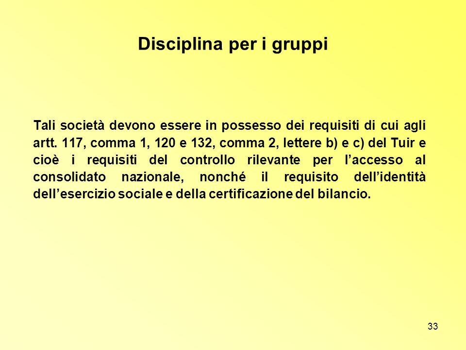 33 Disciplina per i gruppi Tali società devono essere in possesso dei requisiti di cui agli artt. 117, comma 1, 120 e 132, comma 2, lettere b) e c) de