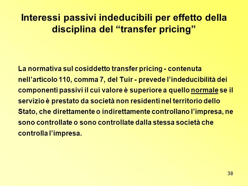 38 Interessi passivi indeducibili per effetto della disciplina del transfer pricing La normativa sul cosiddetto transfer pricing - contenuta nellartic