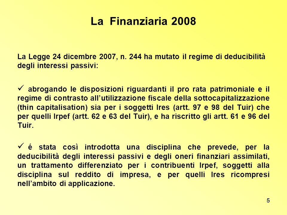 5 La Finanziaria 2008 La Legge 24 dicembre 2007, n. 244 ha mutato il regime di deducibilità degli interessi passivi: abrogando le disposizioni riguard