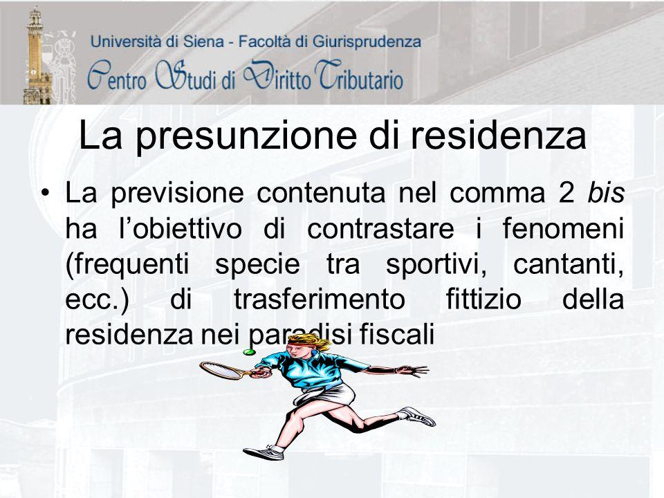 La presunzione di residenza La previsione contenuta nel comma 2 bis ha lobiettivo di contrastare i fenomeni (frequenti specie tra sportivi, cantanti,