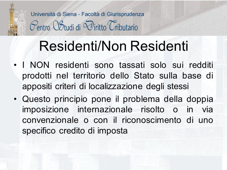 Residenti/Non Residenti I NON residenti sono tassati solo sui redditi prodotti nel territorio dello Stato sulla base di appositi criteri di localizzaz