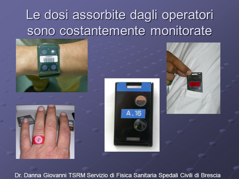 Le dosi assorbite dagli operatori sono costantemente monitorate Dr. Danna Giovanni TSRM Servizio di Fisica Sanitaria Spedali Civili di Brescia