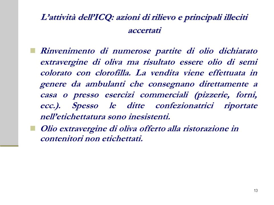 Lattività dellICQ: azioni di rilievo e principali illeciti accertati Rinvenimento di numerose partite di olio dichiarato extravergine di oliva ma risultato essere olio di semi colorato con clorofilla.