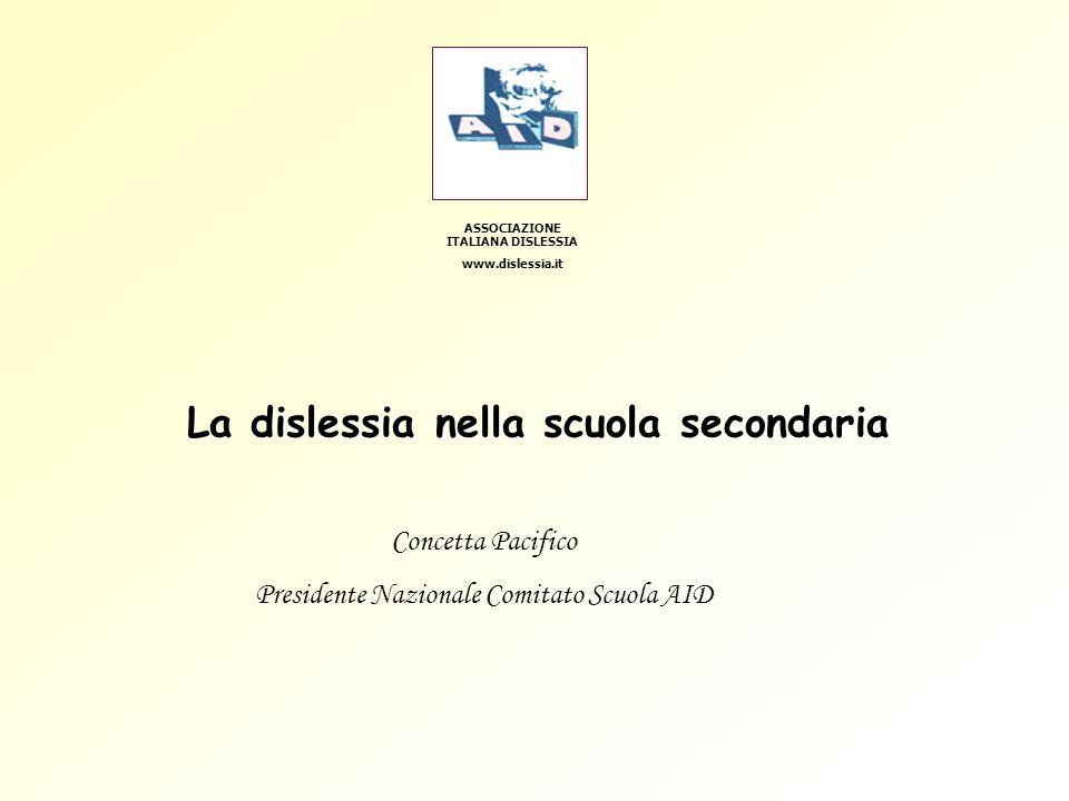 ASSOCIAZIONE ITALIANA DISLESSIA www.dislessia.it Concetta Pacifico Presidente Nazionale Comitato Scuola AID La dislessia nella scuola secondaria