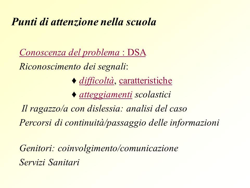 Punti di attenzione nella scuola Conoscenza del problema : DSA Conoscenza del problema : DSA Riconoscimento dei segnali: difficoltàcaratteristiche dif