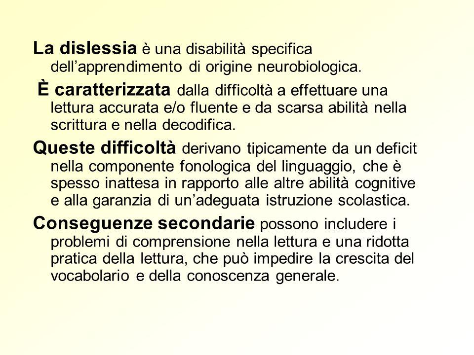La dislessia è una disabilità specifica dellapprendimento di origine neurobiologica. È caratterizzata dalla difficoltà a effettuare una lettura accura