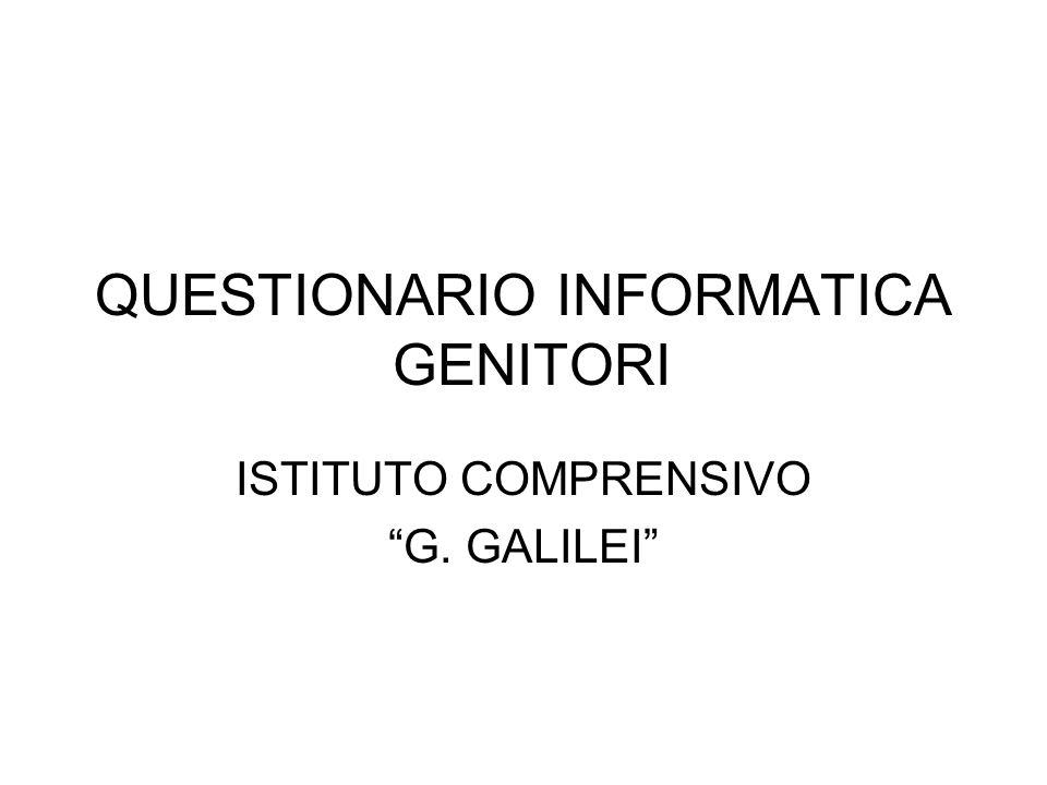 QUESTIONARIO INFORMATICA GENITORI ISTITUTO COMPRENSIVO G. GALILEI
