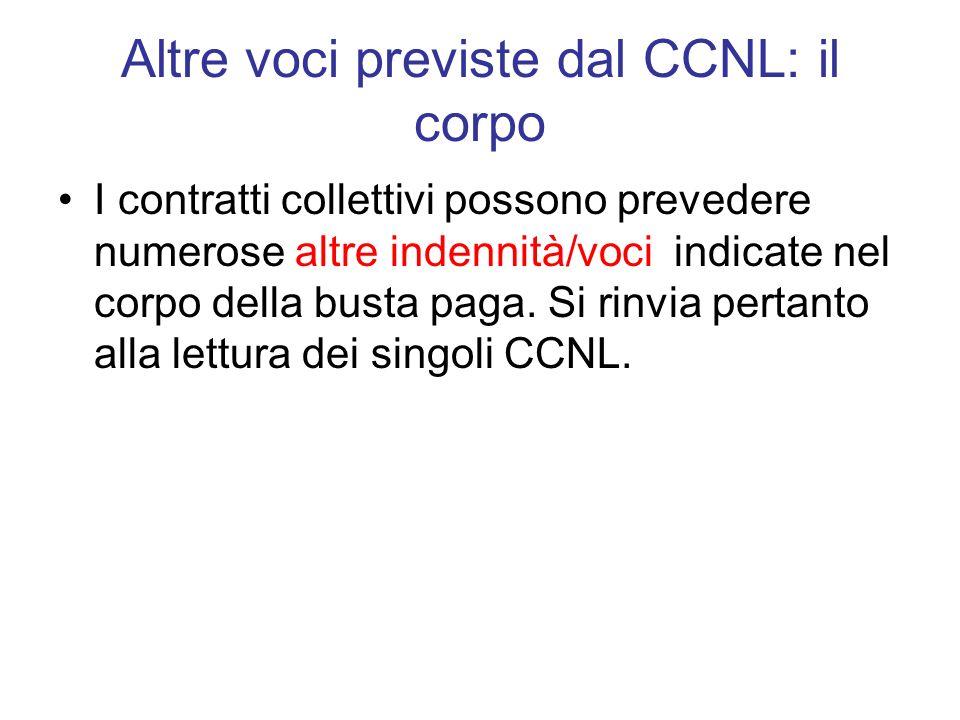 Altre voci previste dal CCNL: il corpo I contratti collettivi possono prevedere numerose altre indennità/voci indicate nel corpo della busta paga. Si