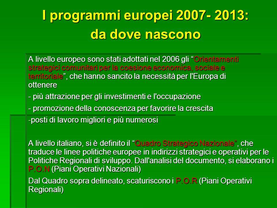 I programmi europei 2007- 2013: da dove nascono A livello europeo sono stati adottati nel 2006 gli Orientamenti strategici comunitari per la coesione