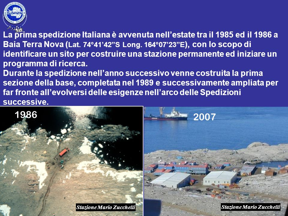 1986 2007 Stazione Mario Zucchelli La prima spedizione Italiana è avvenuta nellestate tra il 1985 ed il 1986 a Baia Terra Nova ( Lat. 74°4142S Long. 1