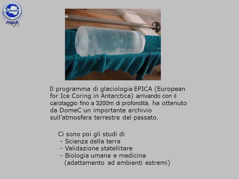 Il programma di glaciologia EPICA (European for Ice Coring in Antarctica) arrivando con il carotaggio fino a 3200m di profondità, ha ottenuto da DomeC