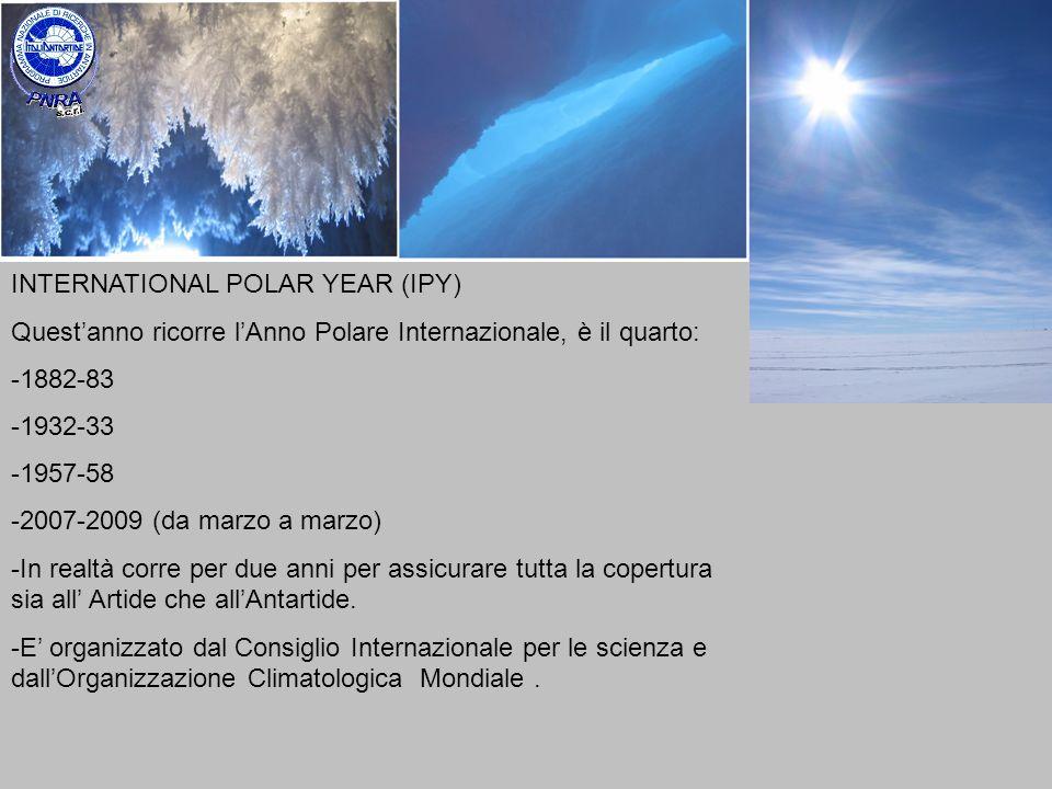INTERNATIONAL POLAR YEAR (IPY) Questanno ricorre lAnno Polare Internazionale, è il quarto: -1882-83 -1932-33 -1957-58 -2007-2009 (da marzo a marzo) -I