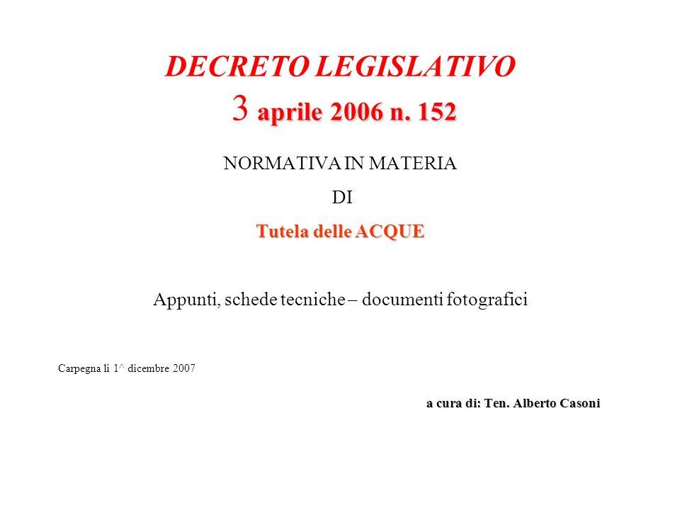 aprile 2006 n. 152 DECRETO LEGISLATIVO 3 aprile 2006 n. 152 NORMATIVA IN MATERIA DI Tutela delle ACQUE Appunti, schede tecniche – documenti fotografic