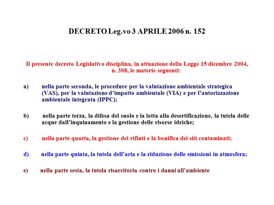 DECRETO Leg.vo 3 APRILE 2006 n. 152 Il presente decreto Legislativo disciplina, in attuazione della Legge 15 dicembre 2004, n. 308, le materie seguent