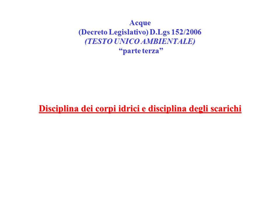 Acque (Decreto Legislativo) D.Lgs 152/2006 (TESTO UNICO AMBIENTALE) parte terza Disciplina dei corpi idrici e disciplina degli scarichi