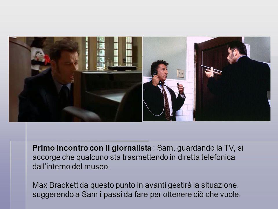 Primo incontro con il giornalista : Sam, guardando la TV, si accorge che qualcuno sta trasmettendo in diretta telefonica dallinterno del museo. Max Br