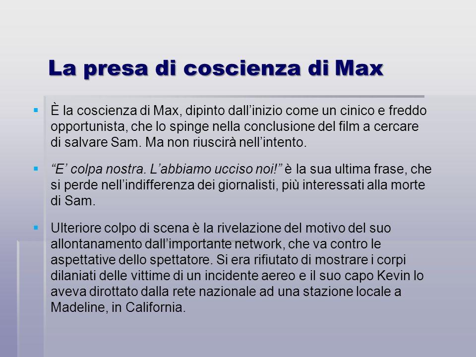 La presa di coscienza di Max È la coscienza di Max, dipinto dallinizio come un cinico e freddo opportunista, che lo spinge nella conclusione del film