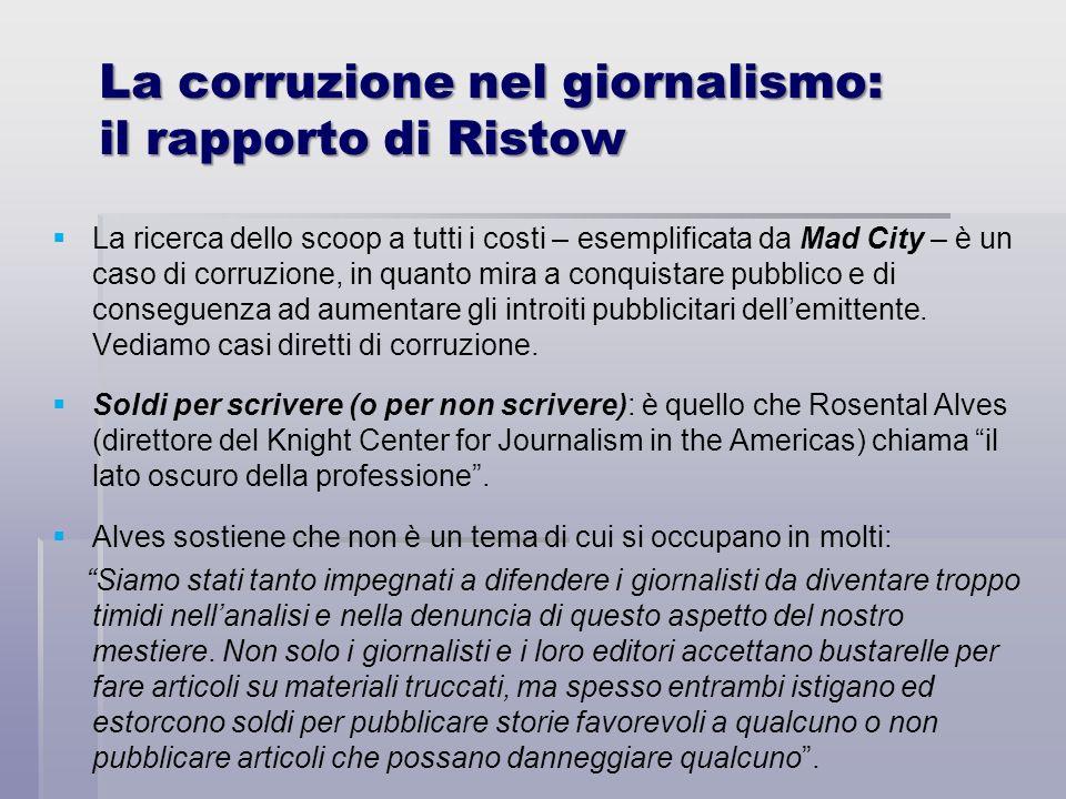 La corruzione nel giornalismo: il rapporto di Ristow La ricerca dello scoop a tutti i costi – esemplificata da Mad City – è un caso di corruzione, in