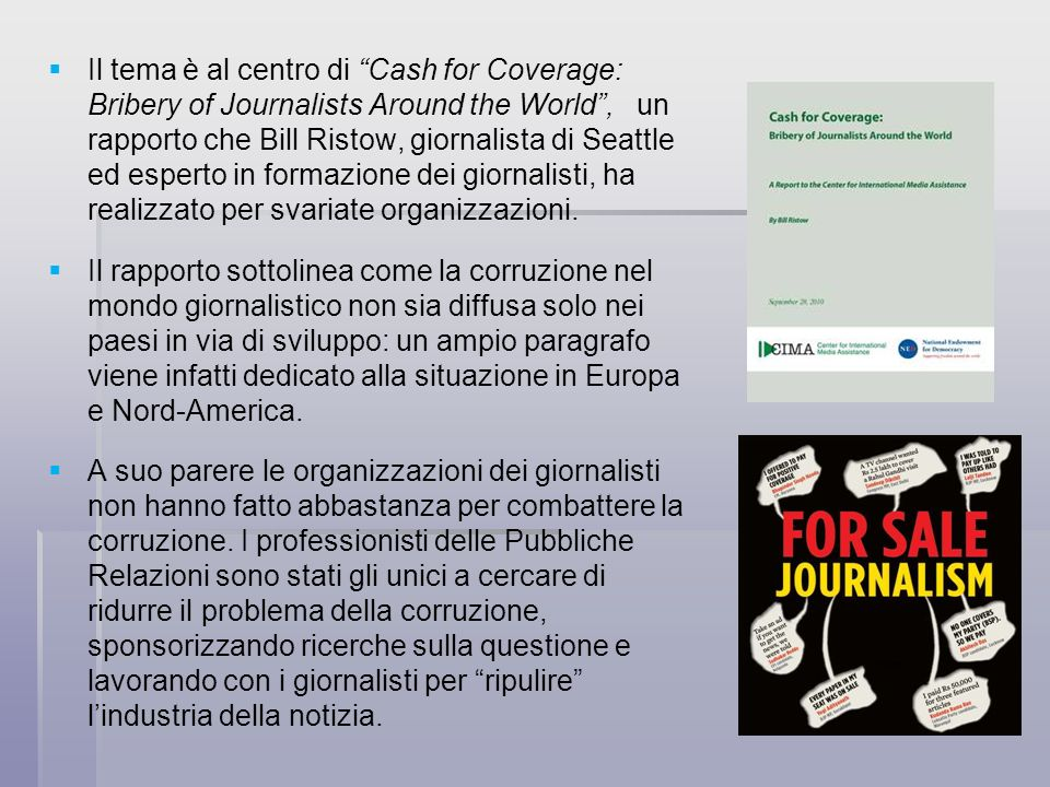 Il tema è al centro di Cash for Coverage: Bribery of Journalists Around the World, un rapporto che Bill Ristow, giornalista di Seattle ed esperto in f