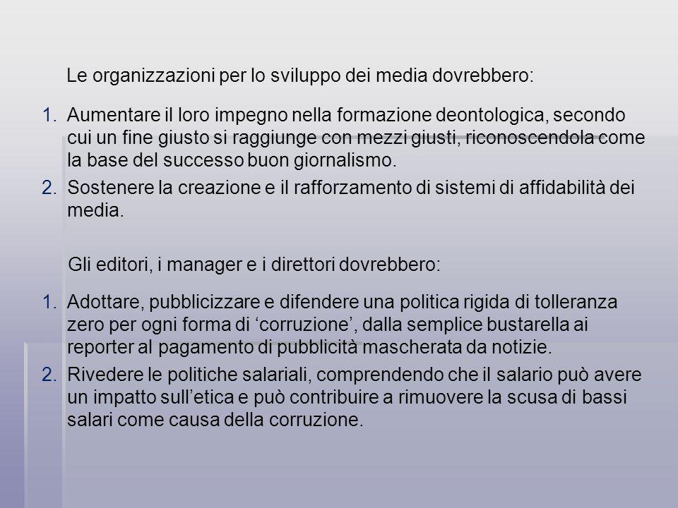 Le organizzazioni per lo sviluppo dei media dovrebbero: 1. 1.Aumentare il loro impegno nella formazione deontologica, secondo cui un fine giusto si ra