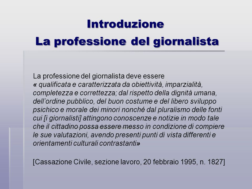 Introduzione La professione del giornalista La professione del giornalista deve essere « qualificata e caratterizzata da obiettività, imparzialità, co