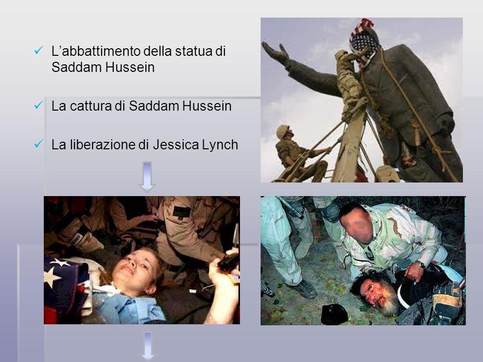 Labbattimento della statua di Saddam Hussein La cattura di Saddam Hussein La liberazione di Jessica Lynch