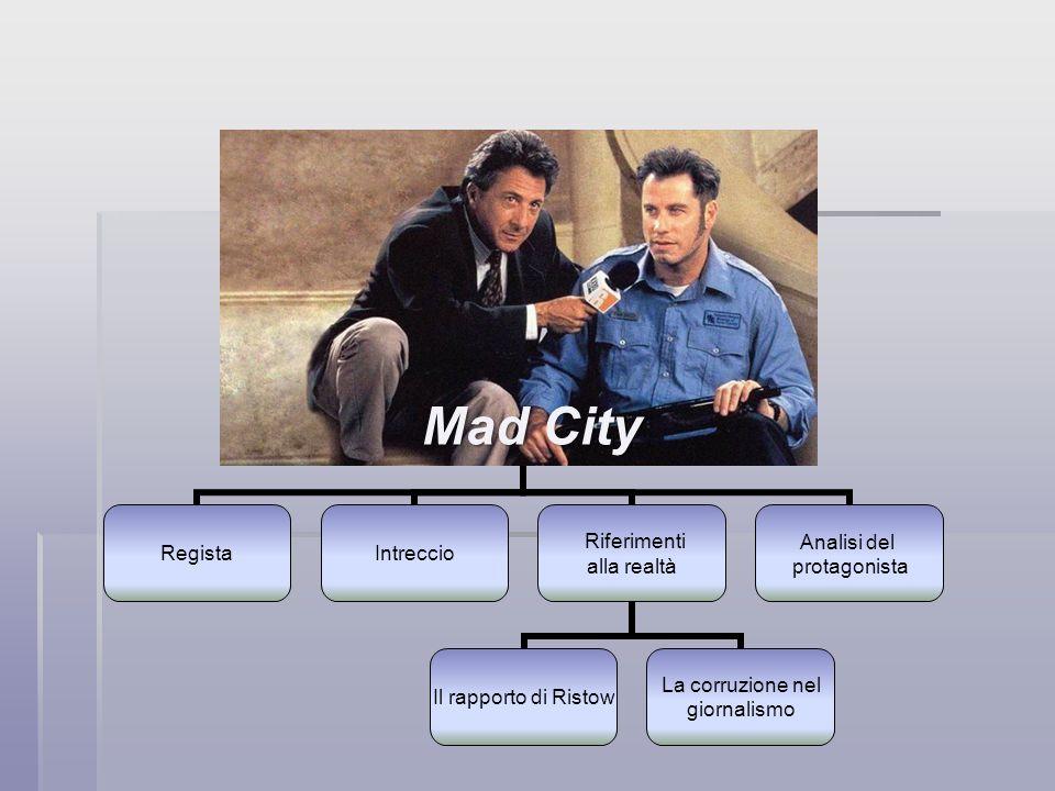 RegistaIntreccio Riferimenti alla realtà Il rapporto di Ristow La corruzione nel giornalismo Analisi del protagonista Mad City