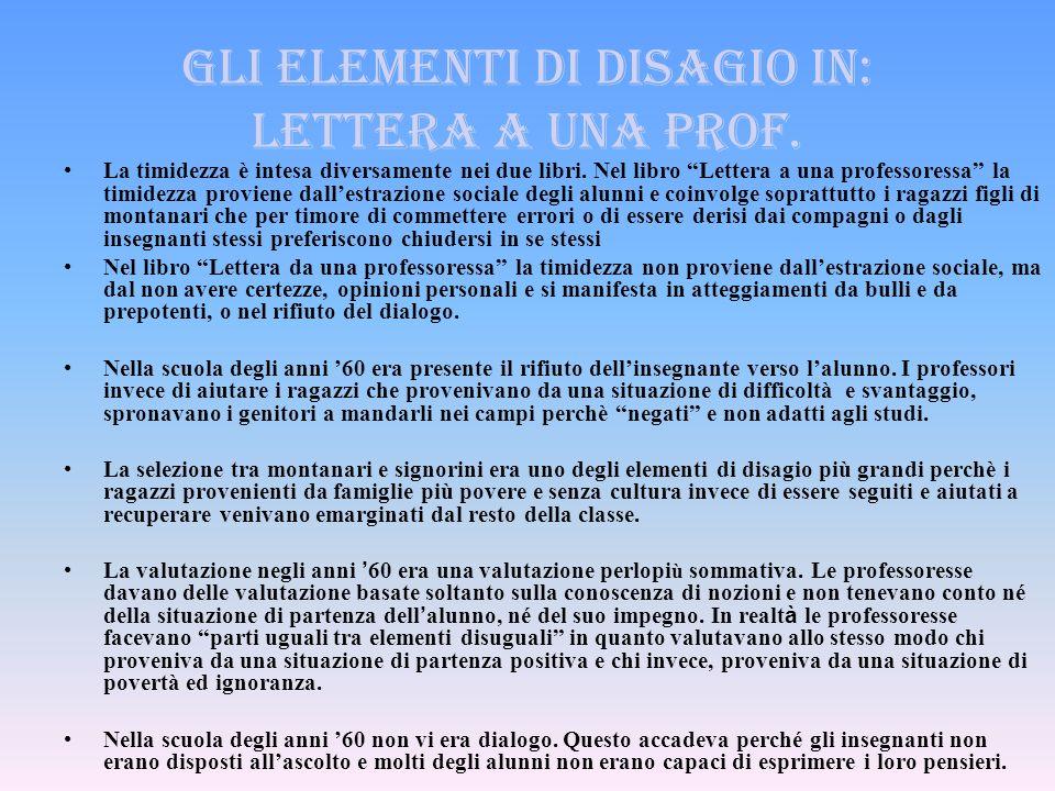 Gli elementi di disagio in: lettera a una prof. La timidezza è intesa diversamente nei due libri. Nel libro Lettera a una professoressa la timidezza p