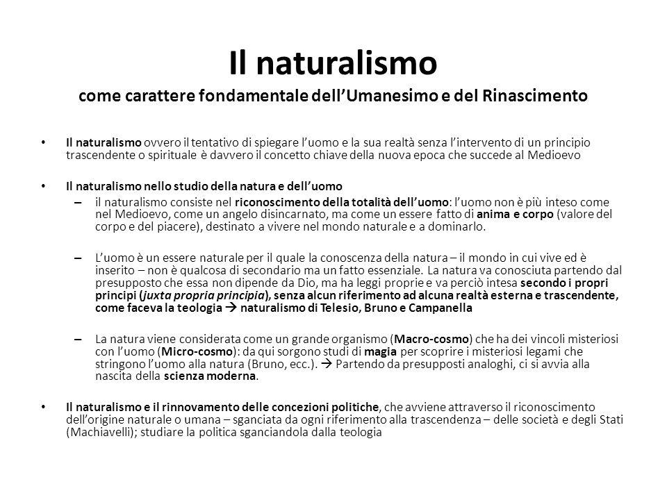 Il naturalismo come carattere fondamentale dellUmanesimo e del Rinascimento Il naturalismo ovvero il tentativo di spiegare luomo e la sua realtà senza
