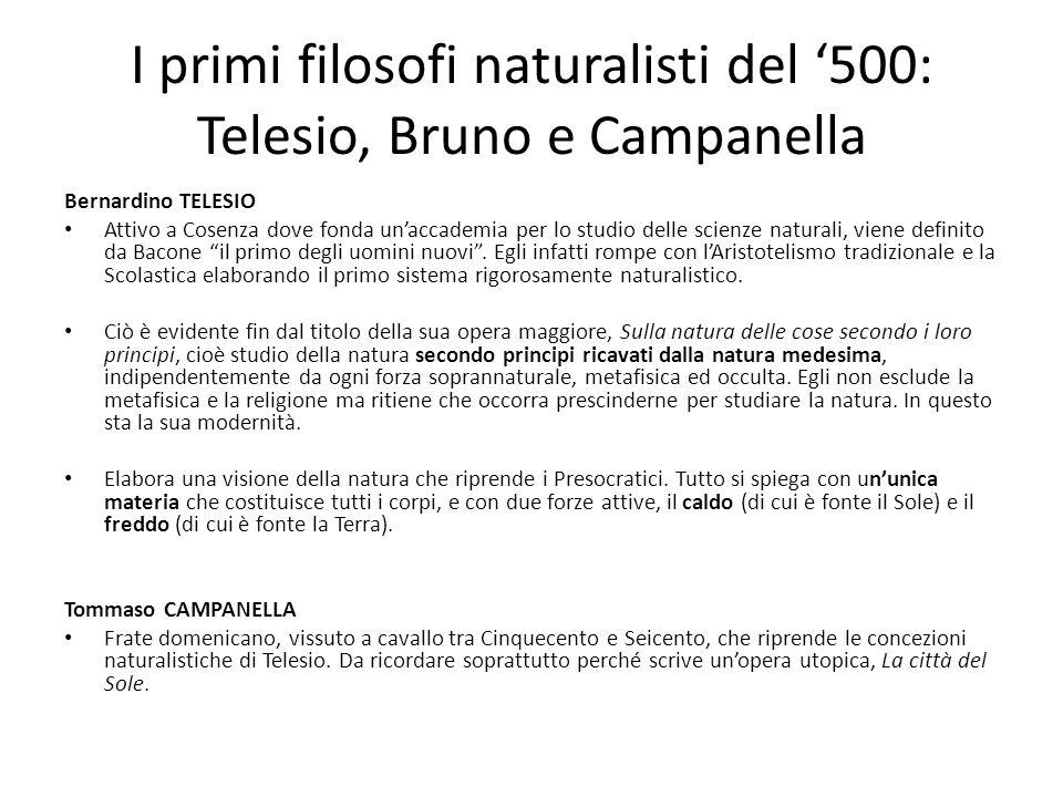 I primi filosofi naturalisti del 500: Telesio, Bruno e Campanella Bernardino TELESIO Attivo a Cosenza dove fonda unaccademia per lo studio delle scien