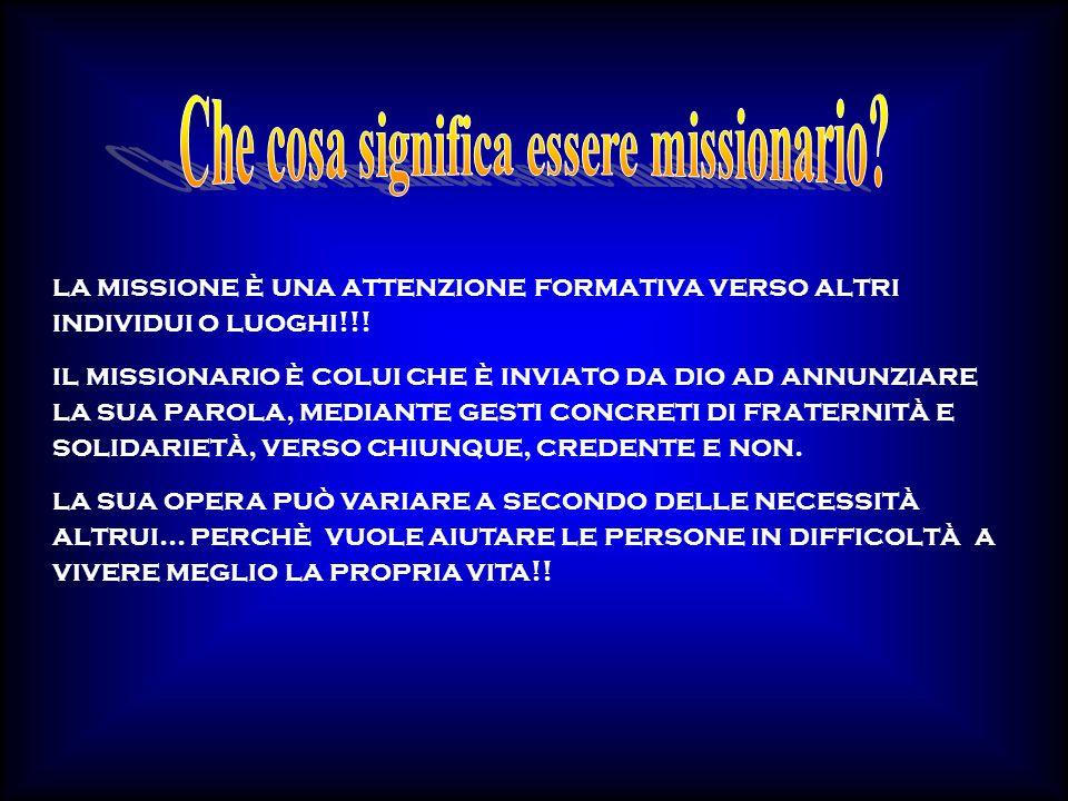 la missione è una attenzione formativa verso altri individui o luoghi!!! il missionario è colui che è inviato da dio ad annunziare la sua parola, medi
