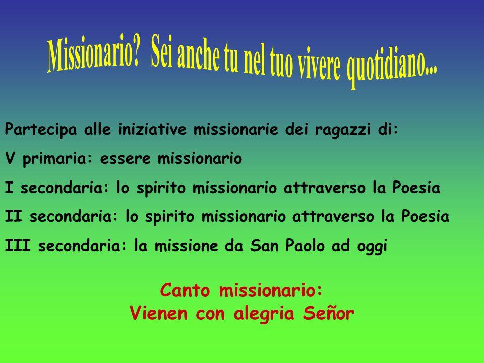 Partecipa alle iniziative missionarie dei ragazzi di: V primaria: essere missionario I secondaria: lo spirito missionario attraverso la Poesia II seco
