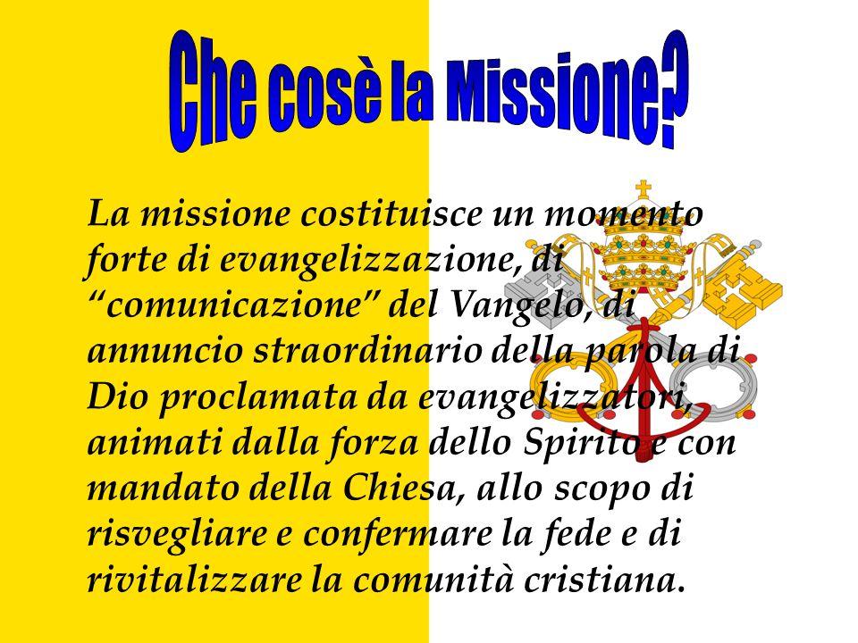 La missione costituisce un momento forte di evangelizzazione, di comunicazione del Vangelo, di annuncio straordinario della parola di Dio proclamata d