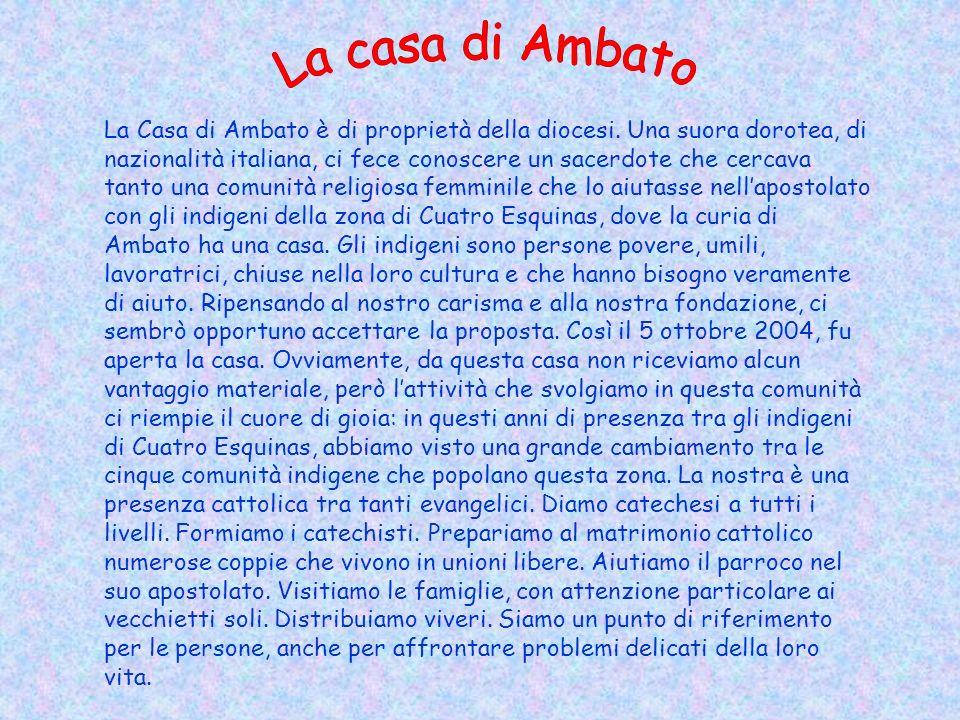 La Casa di Ambato è di proprietà della diocesi. Una suora dorotea, di nazionalità italiana, ci fece conoscere un sacerdote che cercava tanto una comun