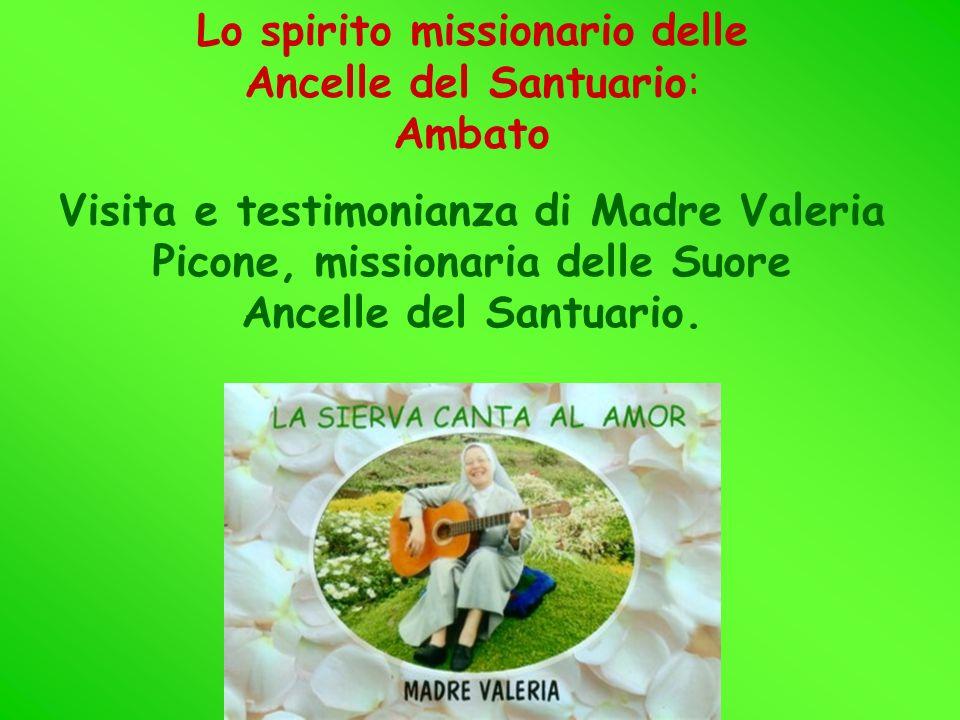 Lo spirito missionario delle Ancelle del Santuario: Ambato Visita e testimonianza di Madre Valeria Picone, missionaria delle Suore Ancelle del Santuar