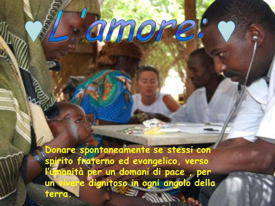 Donare spontaneamente se stessi con spirito fraterno ed evangelico, verso lumanità per un domani di pace, per un vivere dignitoso in ogni angolo della