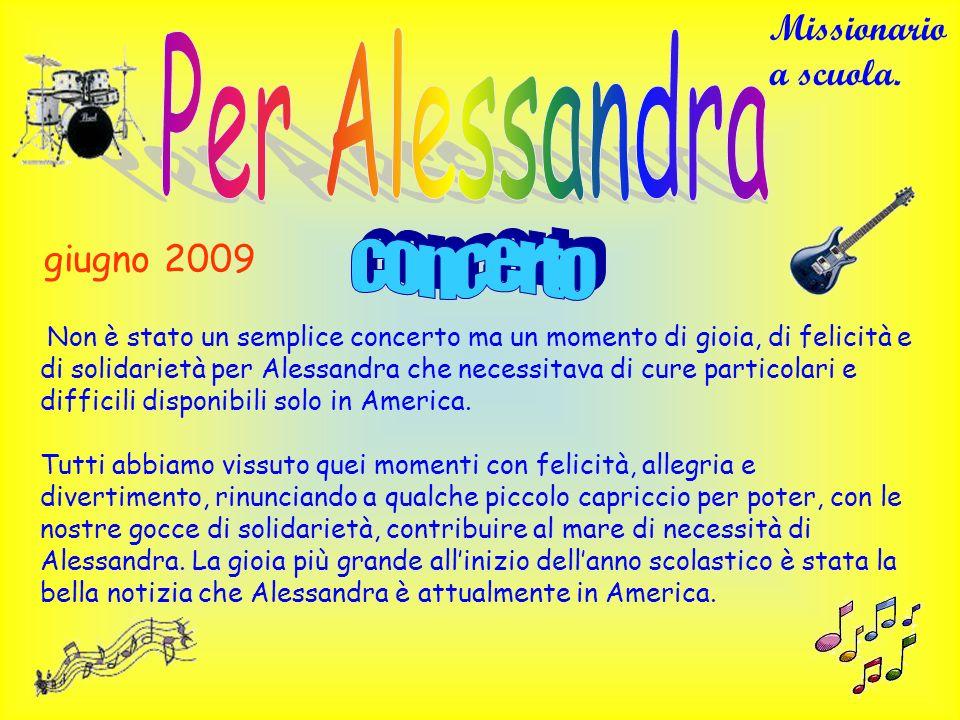 giugno 2009 Non è stato un semplice concerto ma un momento di gioia, di felicità e di solidarietà per Alessandra che necessitava di cure particolari e