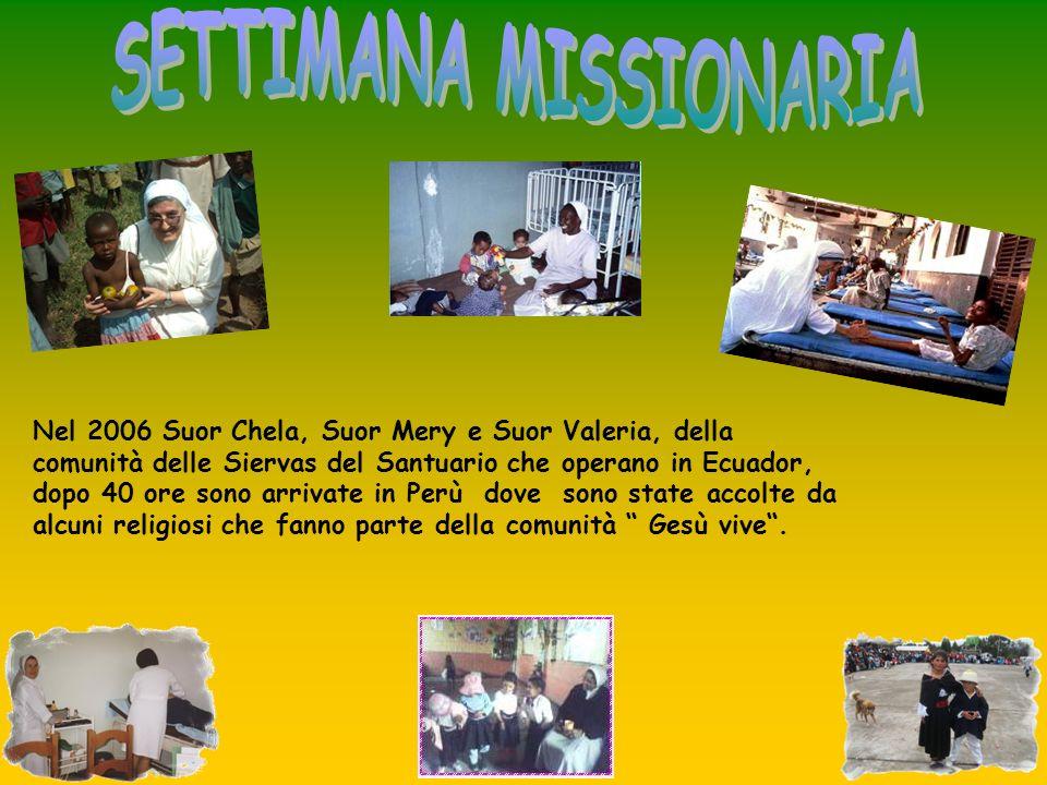 Nel 2006 Suor Chela, Suor Mery e Suor Valeria, della comunità delle Siervas del Santuario che operano in Ecuador, dopo 40 ore sono arrivate in Perù do