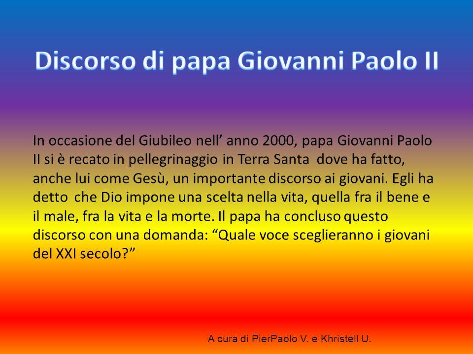 In occasione del Giubileo nell anno 2000, papa Giovanni Paolo II si è recato in pellegrinaggio in Terra Santa dove ha fatto, anche lui come Gesù, un i