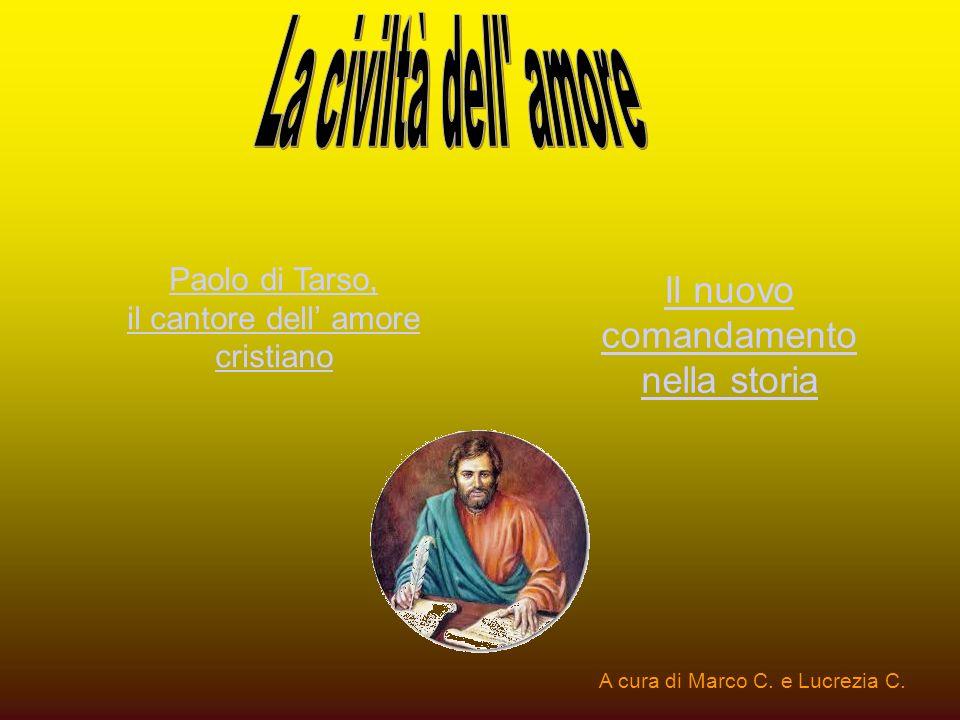 Paolo di Tarso, il cantore dell amore cristiano Il nuovo comandamento nella storia A cura di Marco C. e Lucrezia C.