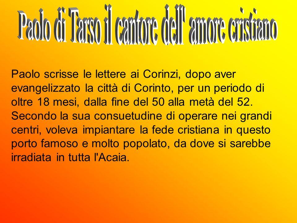 Paolo scrisse le lettere ai Corinzi, dopo aver evangelizzato la città di Corinto, per un periodo di oltre 18 mesi, dalla fine del 50 alla metà del 52.